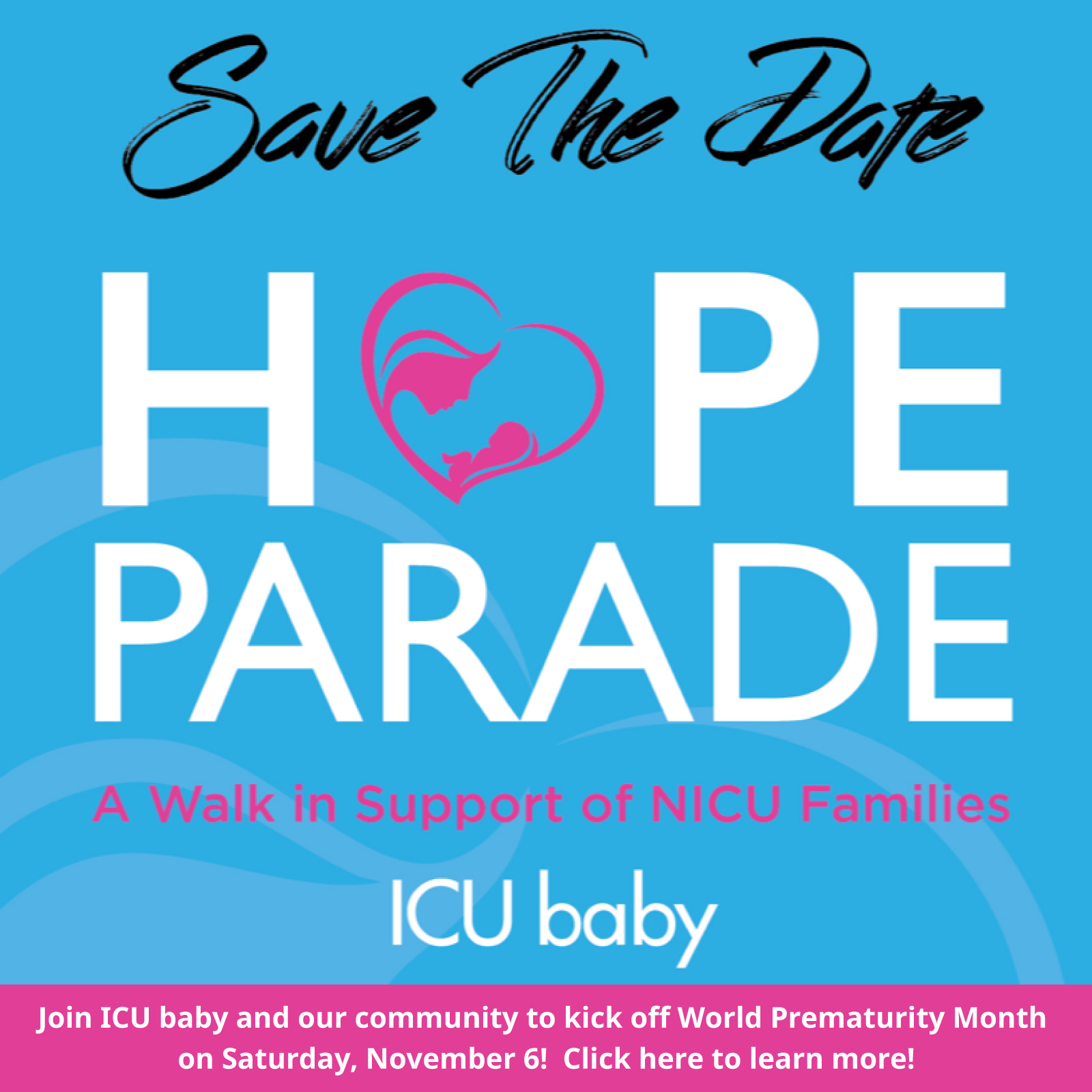 Save the Date   Join ICU baby and our community to kick off World Prematurity Month  on Saturday, November 6!  Click here to learn more!
